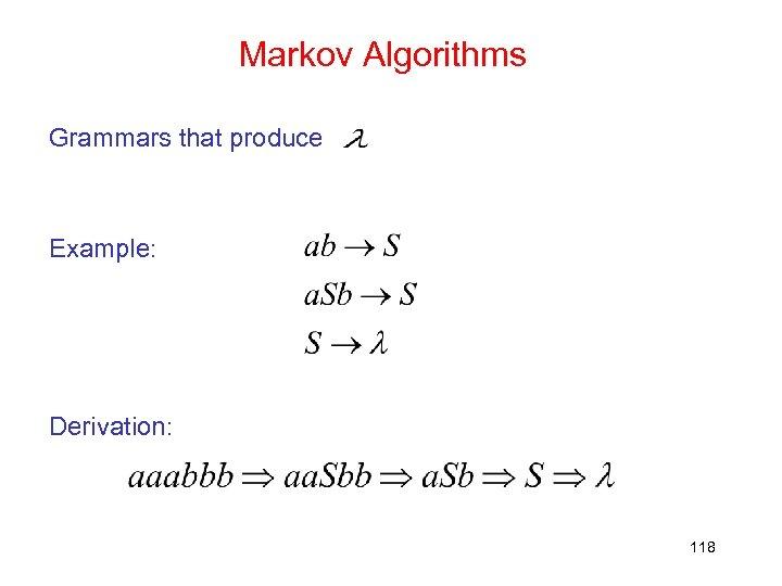 Markov Algorithms Grammars that produce Example: Derivation: 118