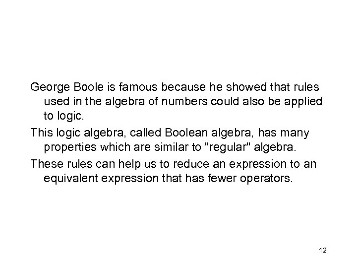 George Boole is famous because he showed that rules used in the algebra of