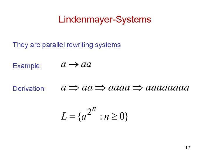 Lindenmayer-Systems They are parallel rewriting systems Example: Derivation: 121