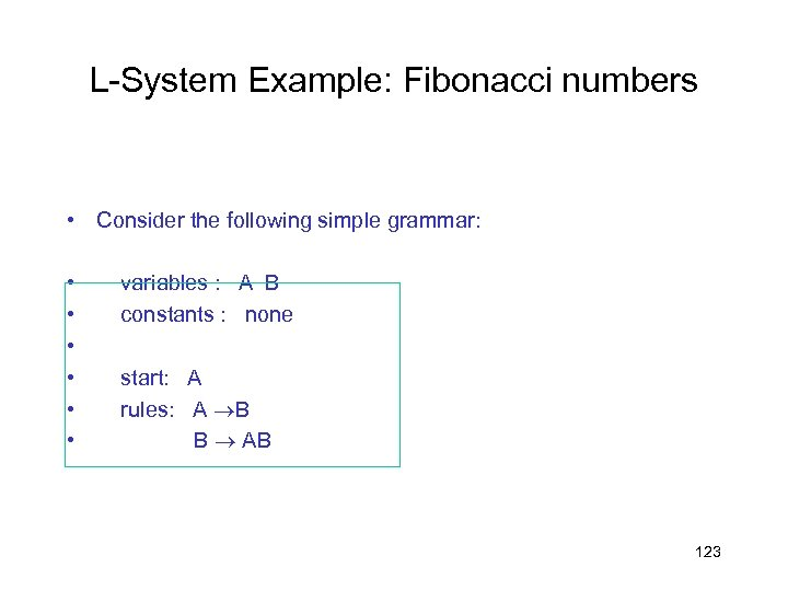 L-System Example: Fibonacci numbers • Consider the following simple grammar: • • • variables