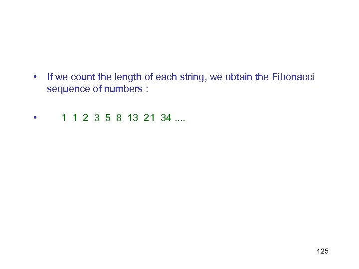 • If we count the length of each string, we obtain the Fibonacci