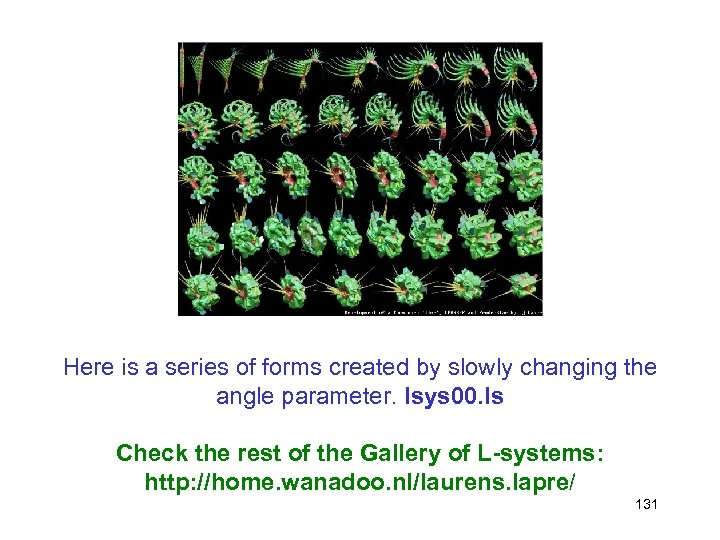 Here is a series of forms created by slowly changing the angle parameter. lsys