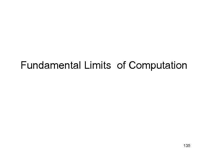 Fundamental Limits of Computation 135
