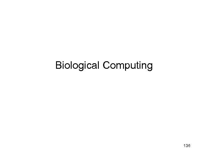 Biological Computing 136