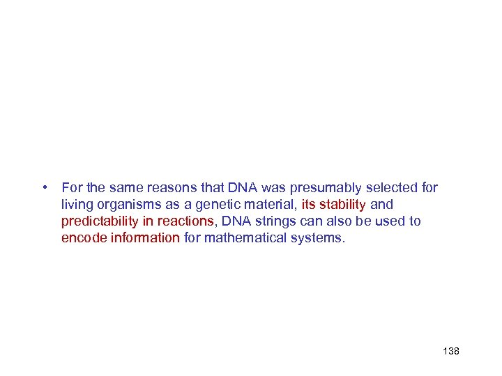 • For the same reasons that DNA was presumably selected for living organisms
