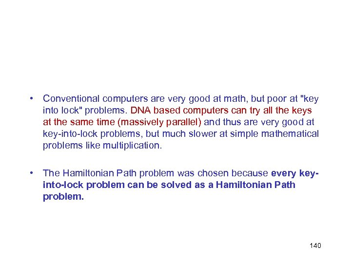 • Conventional computers are very good at math, but poor at