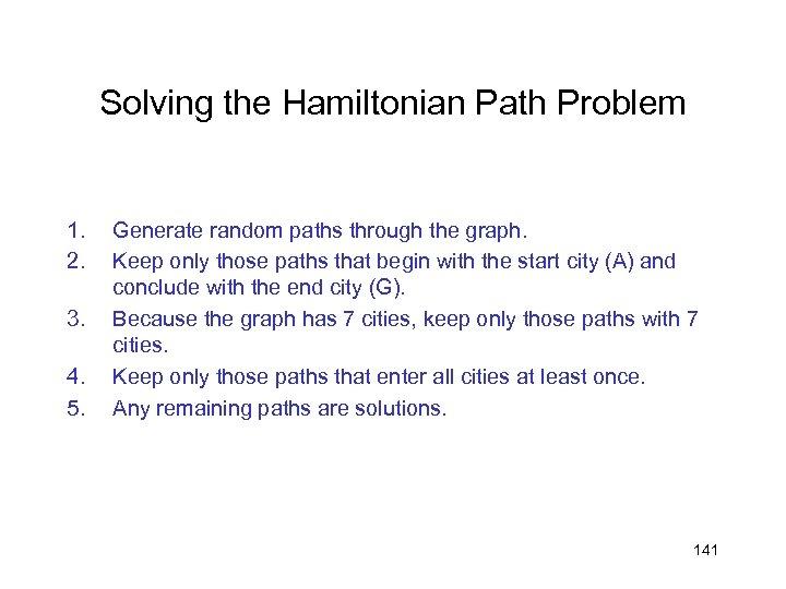 Solving the Hamiltonian Path Problem 1. 2. 3. 4. 5. Generate random paths through