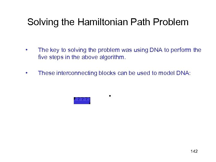 Solving the Hamiltonian Path Problem • The key to solving the problem was using