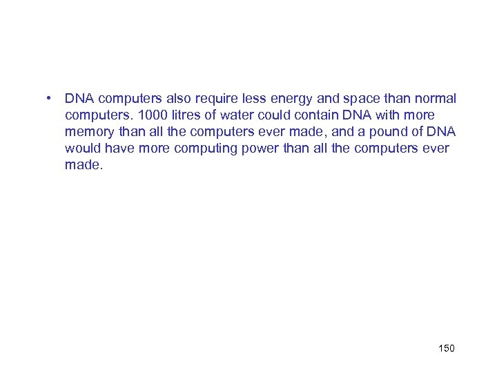 • DNA computers also require less energy and space than normal computers. 1000