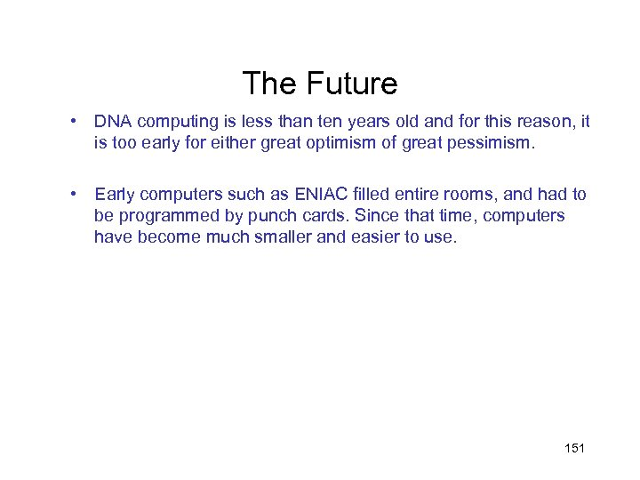 The Future • DNA computing is less than ten years old and for this