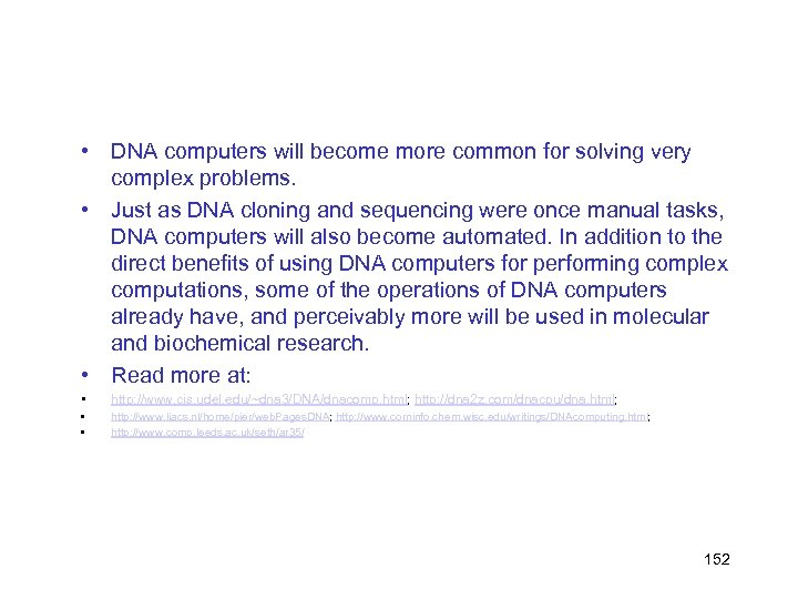 • DNA computers will become more common for solving very complex problems. •