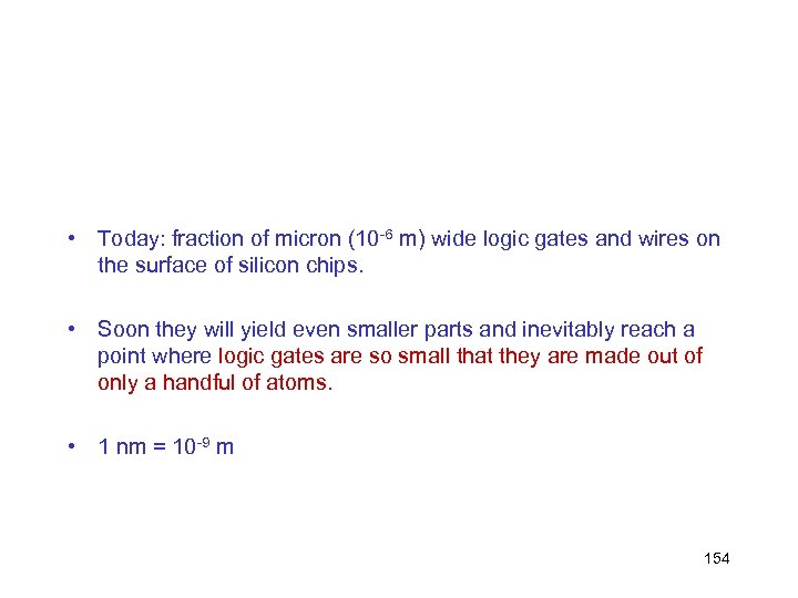 • Today: fraction of micron (10 -6 m) wide logic gates and wires