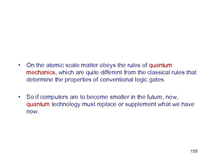 • On the atomic scale matter obeys the rules of quantum mechanics, which