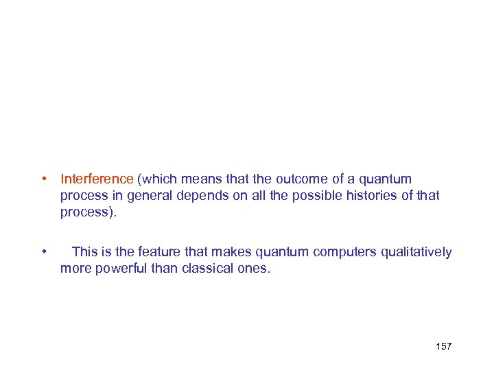 • Interference (which means that the outcome of a quantum process in general