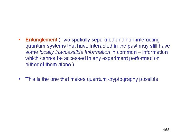 • Entanglement (Two spatially separated and non-interacting quantum systems that have interacted in