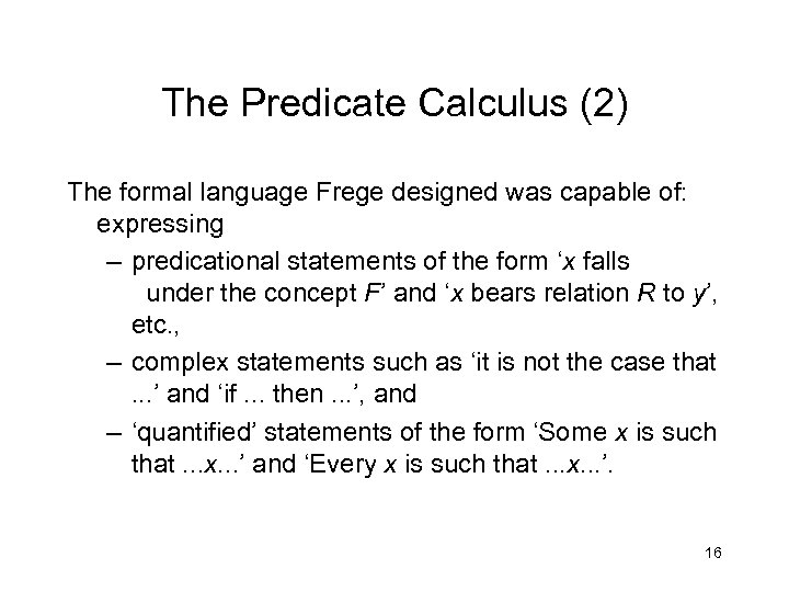 The Predicate Calculus (2) The formal language Frege designed was capable of: expressing –