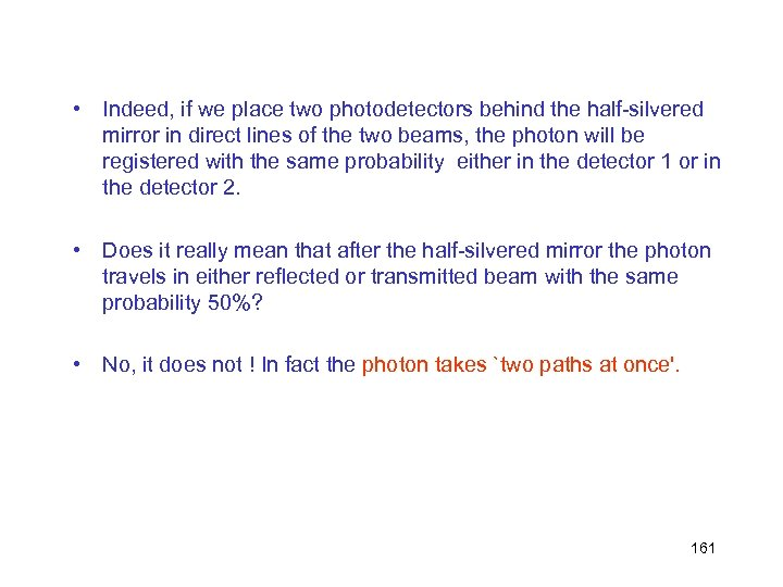 • Indeed, if we place two photodetectors behind the half-silvered mirror in direct