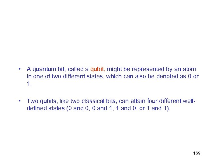 • A quantum bit, called a qubit, might be represented by an atom