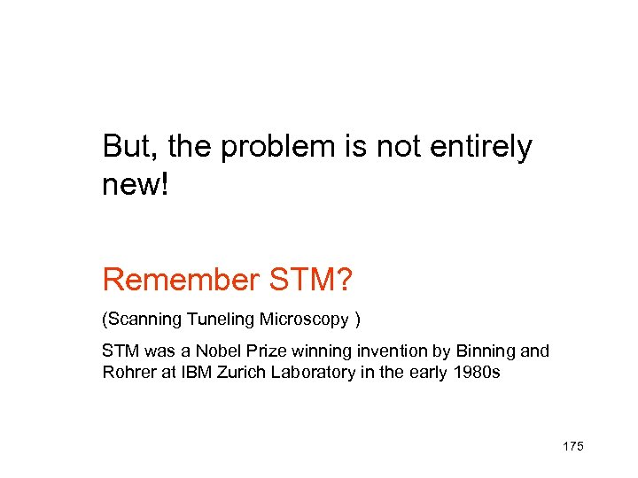 But, the problem is not entirely new! Remember STM? (Scanning Tuneling Microscopy ) STM