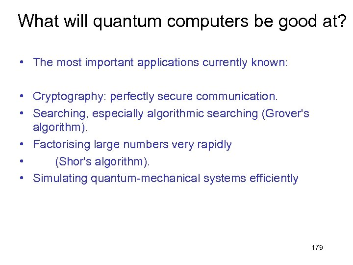 What will quantum computers be good at? • The most important applications currently known:
