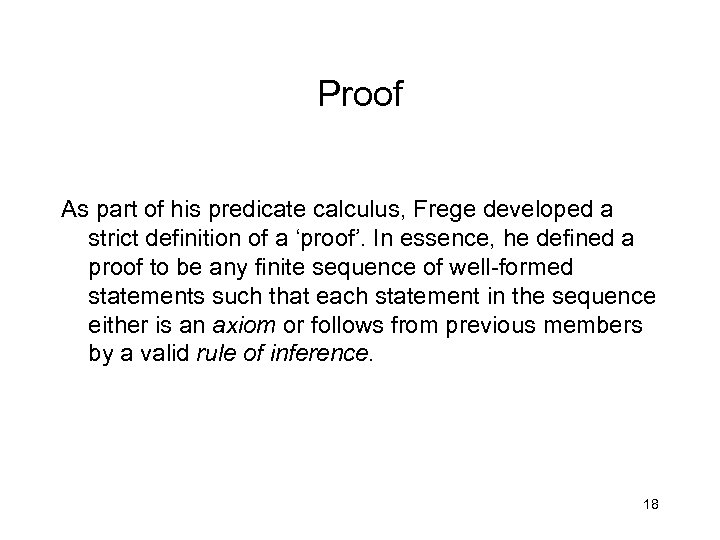 Proof As part of his predicate calculus, Frege developed a strict definition of a