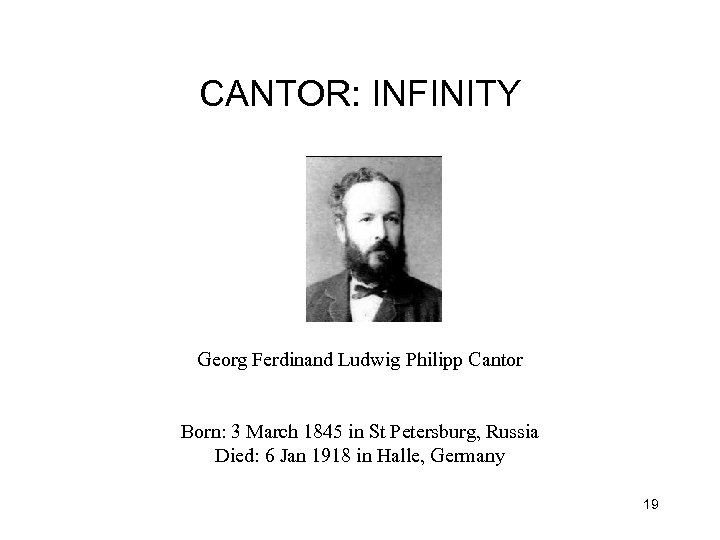 CANTOR: INFINITY Georg Ferdinand Ludwig Philipp Cantor Born: 3 March 1845 in St Petersburg,