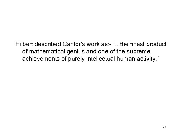Hilbert described Cantor's work as: - ´. . . the finest product of mathematical
