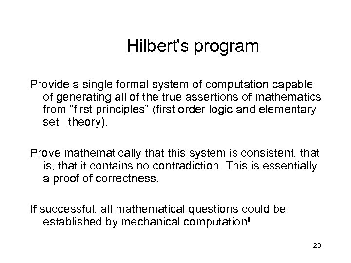 Hilbert's program Provide a single formal system of computation capable of generating all of