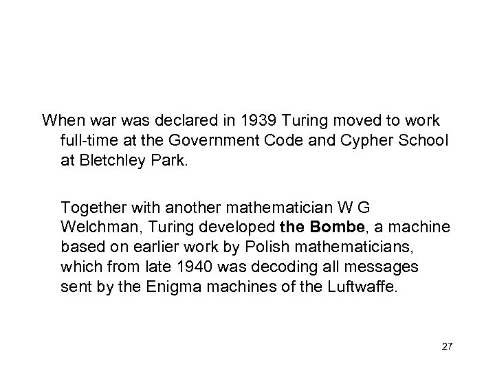 When war was declared in 1939 Turing moved to work full-time at the Government