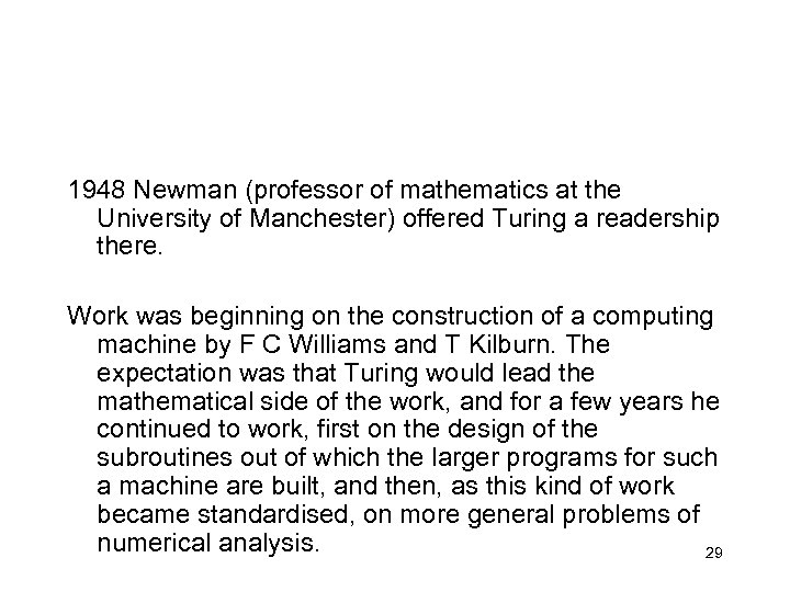 1948 Newman (professor of mathematics at the University of Manchester) offered Turing a readership