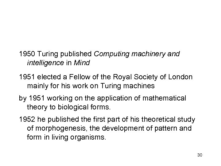 1950 Turing published Computing machinery and intelligence in Mind 1951 elected a Fellow of