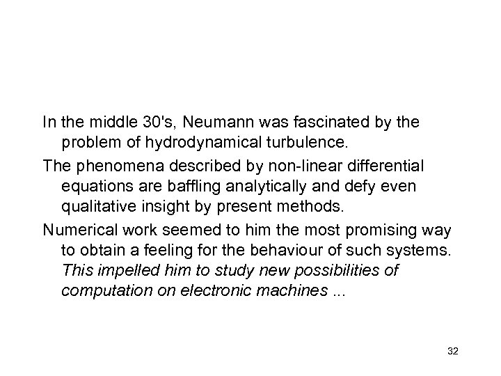 In the middle 30's, Neumann was fascinated by the problem of hydrodynamical turbulence. The