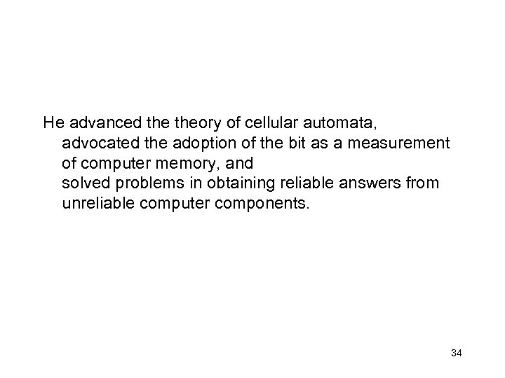 He advanced theory of cellular automata, advocated the adoption of the bit as a