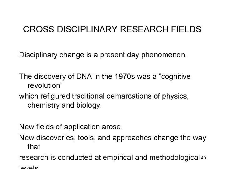 CROSS DISCIPLINARY RESEARCH FIELDS Disciplinary change is a present day phenomenon. The discovery of