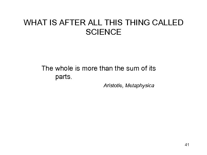 WHAT IS AFTER ALL THIS THING CALLED SCIENCE The whole is more than the
