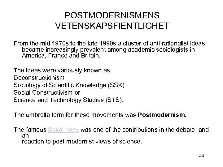 POSTMODERNISMENS VETENSKAPSFIENTLIGHET From the mid 1970 s to the late 1990 s a cluster