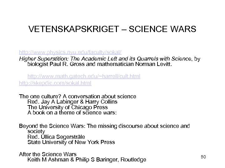 VETENSKAPSKRIGET – SCIENCE WARS http: //www. physics. nyu. edu/faculty/sokal/ Higher Superstition: The Academic Left