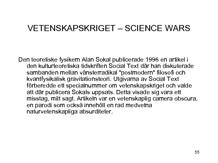 VETENSKAPSKRIGET – SCIENCE WARS Den teoretiske fysikern Alan Sokal publicerade 1996 en artikel i