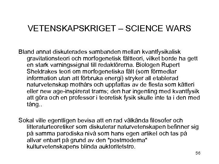 VETENSKAPSKRIGET – SCIENCE WARS Bland annat diskuterades sambanden mellan kvantfysikalisk gravitationsteori och morfogenetisk fältteori,