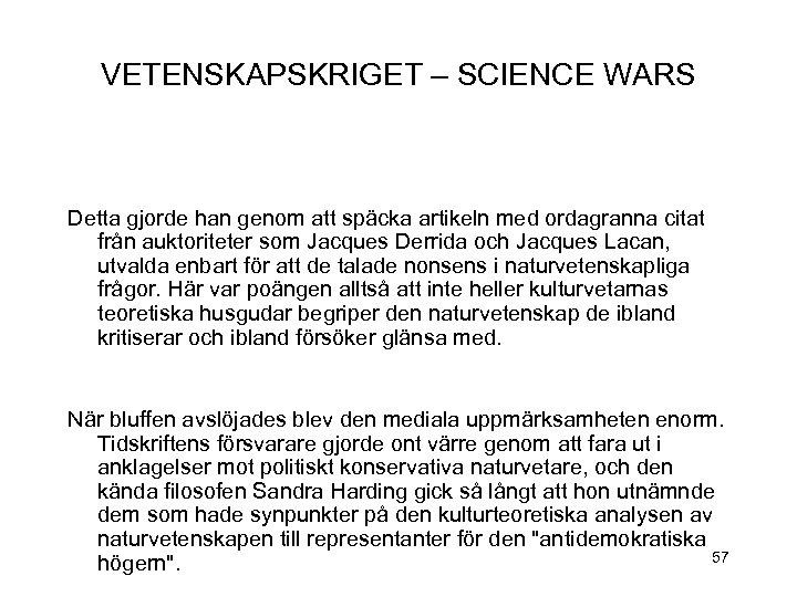 VETENSKAPSKRIGET – SCIENCE WARS Detta gjorde han genom att späcka artikeln med ordagranna citat
