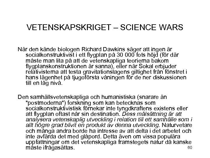 VETENSKAPSKRIGET – SCIENCE WARS När den kände biologen Richard Dawkins säger att ingen är