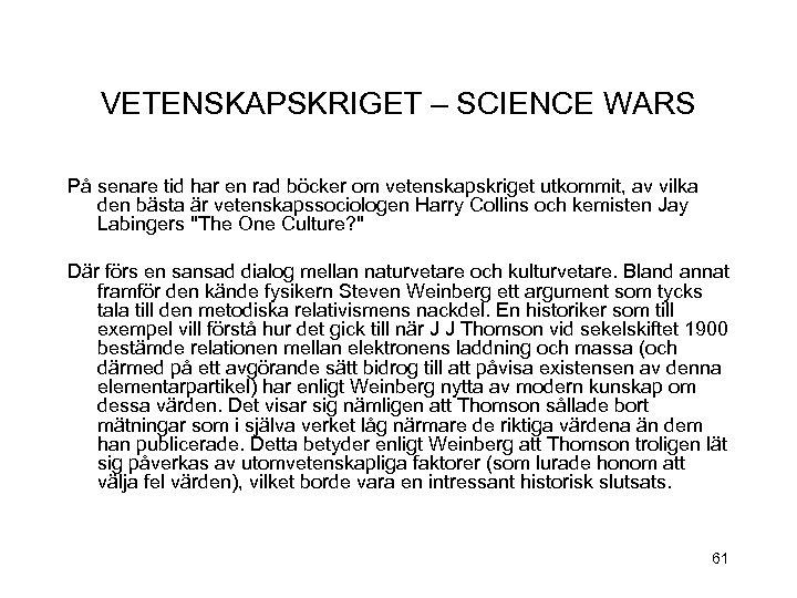 VETENSKAPSKRIGET – SCIENCE WARS På senare tid har en rad böcker om vetenskapskriget utkommit,