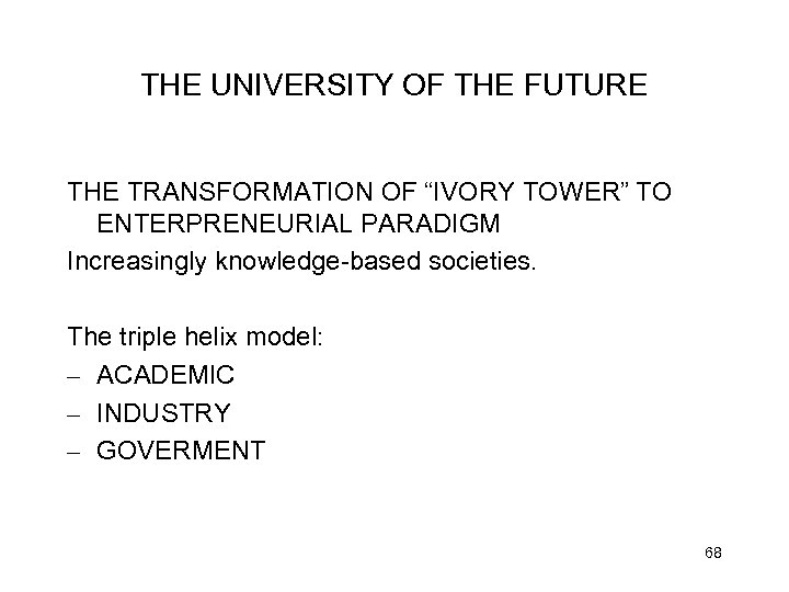 """THE UNIVERSITY OF THE FUTURE THE TRANSFORMATION OF """"IVORY TOWER"""" TO ENTERPRENEURIAL PARADIGM Increasingly"""