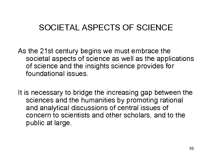 SOCIETAL ASPECTS OF SCIENCE As the 21 st century begins we must embrace the