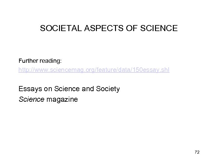 SOCIETAL ASPECTS OF SCIENCE Further reading: http: //www. sciencemag. org/feature/data/150 essay. shl Essays on