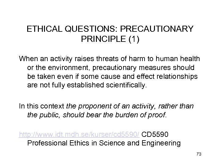 ETHICAL QUESTIONS: PRECAUTIONARY PRINCIPLE (1) When an activity raises threats of harm to human