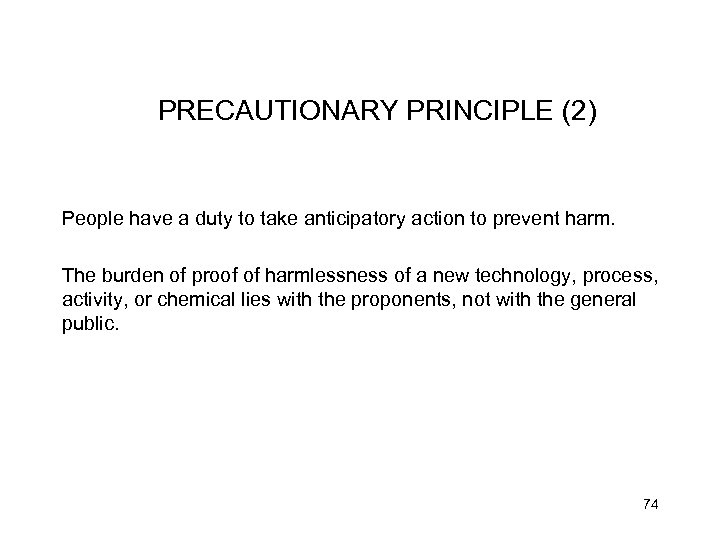 PRECAUTIONARY PRINCIPLE (2) People have a duty to take anticipatory action to prevent harm.
