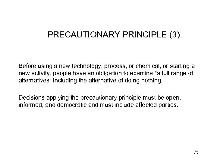 PRECAUTIONARY PRINCIPLE (3) Before using a new technology, process, or chemical, or starting a