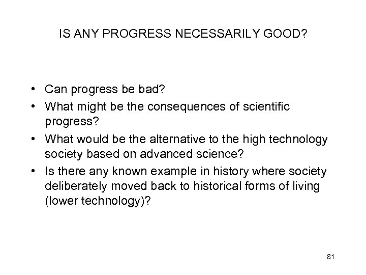 IS ANY PROGRESS NECESSARILY GOOD? • Can progress be bad? • What might be