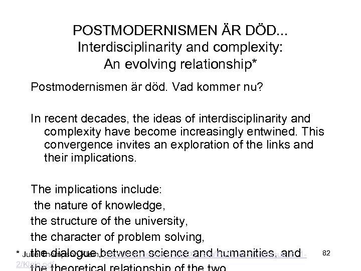POSTMODERNISMEN ÄR DÖD. . . Interdisciplinarity and complexity: An evolving relationship* Postmodernismen är död.